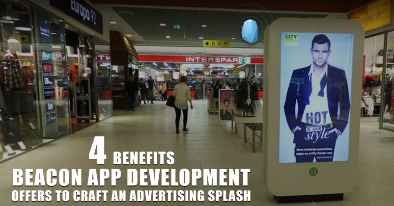 4 Benefits Beacon App Development Offers to Craft an Advertising Splash