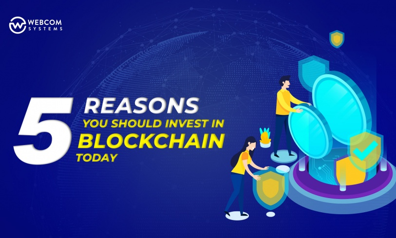 5 Reasons You Should Invest In Blockchain Today