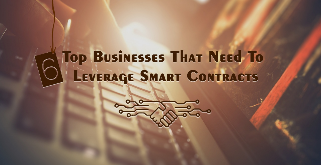 6 Top Businesses That Need To Leverage Smart Contracts