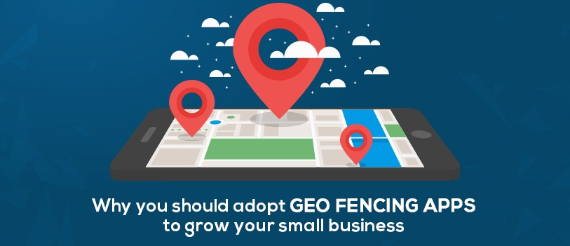 Geo Fencing Apps: Platform to Grow your Small Business