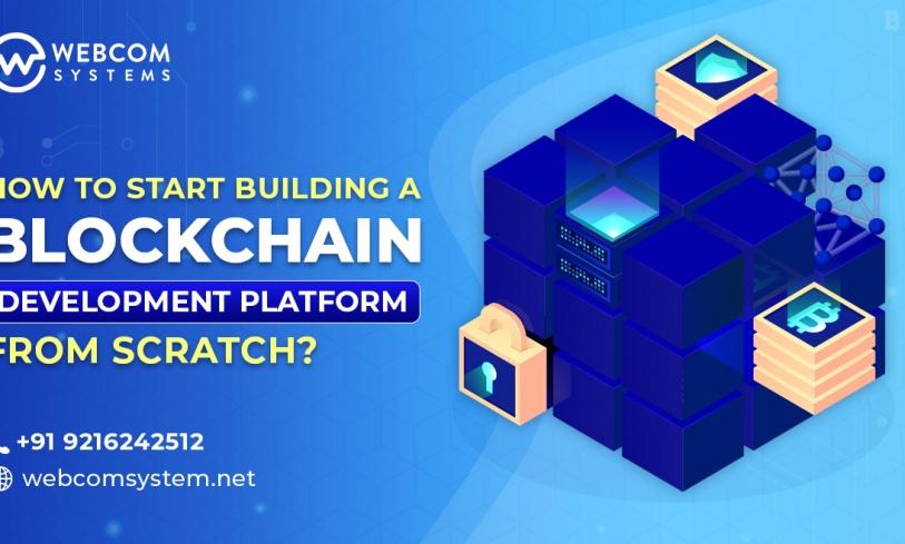 How To Start Building a Blockchain Development Platform From Scratch?